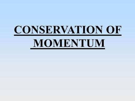 CONSERVATION OF MOMENTUM. When two particles collide they exert equal and opposite impulses on each other. It follows that for the two particles, the.