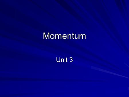 Momentum Unit 3. Momentum is inertia in motion. Momentum= mass x velocity.