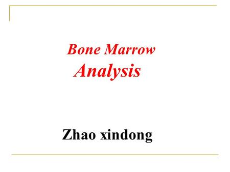 Bone Marrow Analysis Zhao xindong. I. Degrees of marrow cellularity A.Marked or Moderate Hypercellularity 1.Malignant proliferation of abnormal cells.