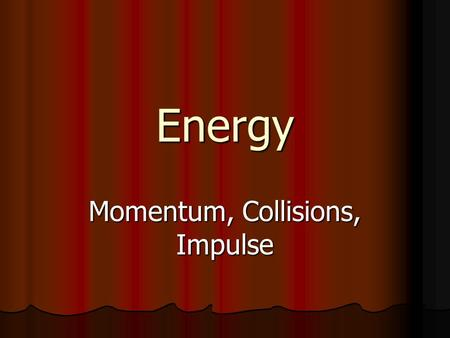 Energy Momentum, Collisions, Impulse. Momentum A measure of how hard it is to stop a moving object A measure of how hard it is to stop a moving object.