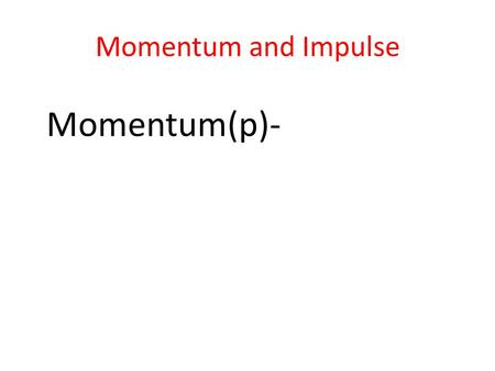 Momentum and Impulse Momentum(p)-. Momentum and Impulse Momentum- Newton referred to it as the quantity of motion.