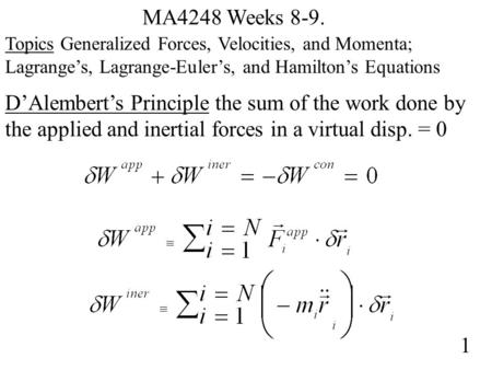 MA4248 Weeks 8-9. Topics Generalized Forces, Velocities, and Momenta; Lagrange's, Lagrange-Euler's, and Hamilton's Equations 1 D'Alembert's Principle the.
