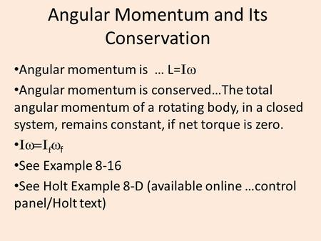 Angular Momentum and Its Conservation Angular momentum is … L= I  Angular momentum is conserved…The total angular momentum of a rotating body, in a closed.
