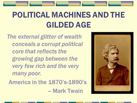 POLITICAL MACHINES AND THE GILDED AGE The external glitter of wealth conceals a corrupt political core that reflects the growing gap between the very few.
