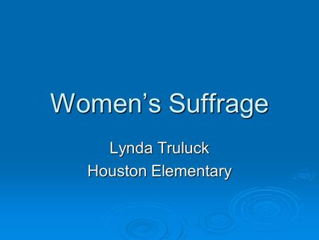 Women's Suffrage Lynda Truluck Houston Elementary.