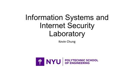 Information Systems and Internet Security Laboratory Kevin Chung.