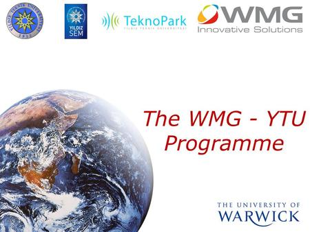 The WMG - YTU Programme. Professional Programmes High-quality, High-impact courses delivered by WMG in the UK and internationally Designed for high-potential.