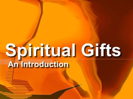 Spiritual Gifts An Introduction Today we will address a lot of issues… Basic Issues in 1 Corinthians 12 Talents v. Gifts Why Study & Know Our Gifts Scriptural.