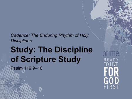 Cadence: The Enduring Rhythm of Holy Disciplines Study: The Discipline of Scripture Study Psalm 119:9–16.