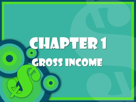 CHAPTER 1 GROSS INCOME. WHAT WILL WE LEARN? Section 1-1 Calculate straight-time pay. Figure out straight-time, overtime, and total pay. Calculate the.