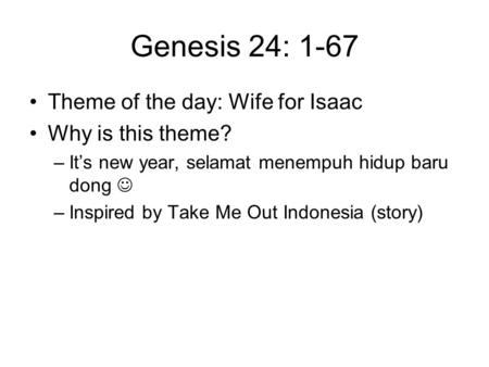 Genesis 24: 1-67 Theme of the day: Wife for Isaac Why is this theme?