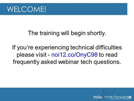 && The training will begin shortly. If you're experiencing technical difficulties please visit - noi12.co/OnyC98 to read frequently asked webinar tech.