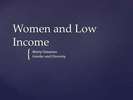 { Women and Low Income Marty Simmons Gender and Diversity.