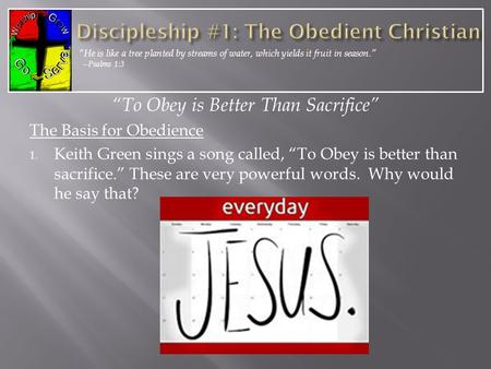 """To Obey is Better Than Sacrifice"" The Basis for Obedience 1. Keith Green sings a song called, ""To Obey is better than sacrifice."" These are very powerful."