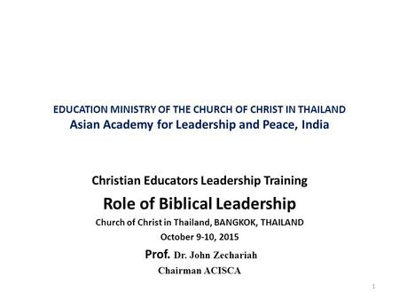 EDUCATION MINISTRY OF THE CHURCH OF CHRIST IN THAILAND Asian Academy for Leadership and Peace, India Christian Educators Leadership Training Role of Biblical.