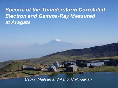 Spectra of the Thunderstorm Correlated Electron and Gamma-Ray Measured at Aragats Bagrat Mailyan and Ashot Chilingarian.
