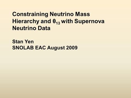 Constraining Neutrino Mass Hierarchy and θ 13 with Supernova Neutrino Data Stan Yen SNOLAB EAC August 2009.