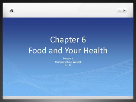Chapter 6 Food and Your Health Lesson 1 Managing Your Weight p. 132.