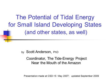 The Potential of Tidal Energy for Small Island Developing States (and other states, as well) by Scott Anderson, PhD Coordinator, The Tide-Energy Project.