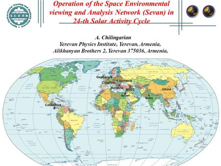 Operation of the Space Environmental viewing and Analysis Network (Sevan) in 24-th Solar Activity Cycle A. Chilingarian A. Chilingarian Yerevan Physics.