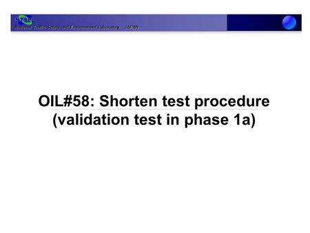 National Traffic Safety and Environment Laboratory JAPAN NTSEL OIL#58: Shorten test procedure (validation test in phase 1a)