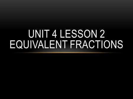 UNIT 4 LESSON 2 EQUIVALENT FRACTIONS. MULTIPLE The product of a whole number multiplied times any other whole number. Some multiples of 6 6, 12, 18, 24,