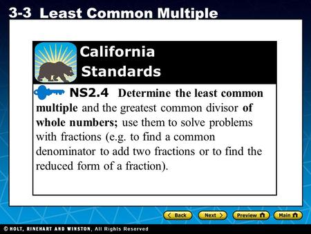 Holt CA Course 1 3-3 Least Common Multiple NS2.4 Determine the least common multiple and the greatest common divisor of whole numbers; use them to solve.