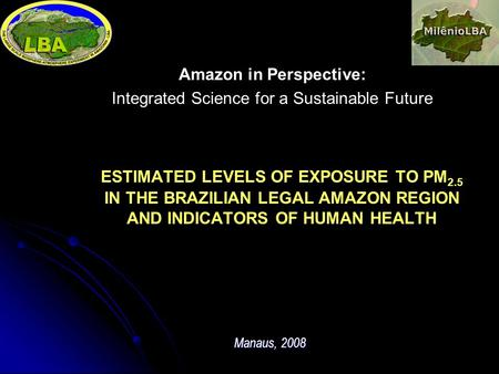 Amazon in Perspective: Integrated Science for a Sustainable Future ESTIMATED LEVELS OF EXPOSURE TO PM 2.5 IN THE BRAZILIAN LEGAL AMAZON REGION AND INDICATORS.
