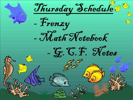 Thursday Schedule - Frenzy - Math Notebook - G.C.F. Notes.