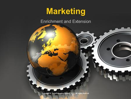 Marketing Enrichment and Extension Copyright © Texas Education Agency, 2012. All rights reserved.