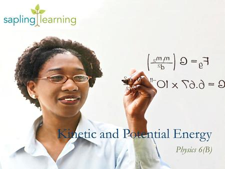 Kinetic and Potential Energy Physics 6(B). Learning Objectives Explain the differences between kinetic and potential energy and their sources Describe.