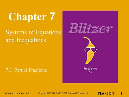 Chapter 7 Systems of Equations and Inequalities Copyright © 2014, 2010, 2007 Pearson Education, Inc. 1 7.3 Partial Fractions.