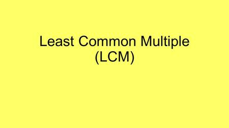 Least Common Multiple (LCM). Let's Break It Down! Least  Smallest! Common  All numbers have it! Multiple  The product of a quantity! Definition: