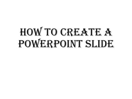 "How to create a powerpoint slide. To open a new Powerpoint™ document, click on ""Start"" and then on ""Microsoft Office Powerpoint"" Step #2 Step #1."