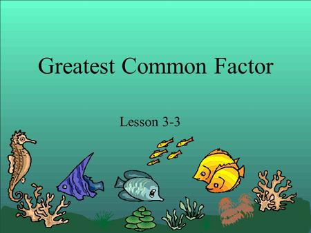 Greatest Common Factor Lesson 3-3. Greatest Common Factor (GCF) The greatest common factor is the largest factor that two numbers share. Let's find the.