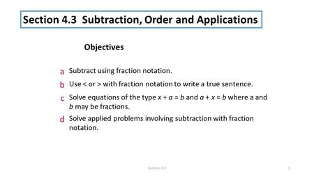 Section 4.31 a Subtract using fraction notation. b Use with fraction notation to write a true sentence. c Solve equations of the type x + a = b and a +
