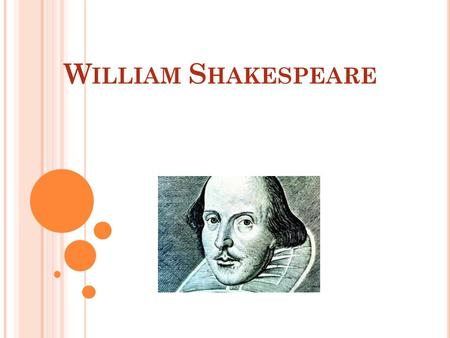W ILLIAM S HAKESPEARE. G ENERAL FACTS was an English poet and playwright The world's pre-eminent dramatist regarded as the greatest writer in the English.