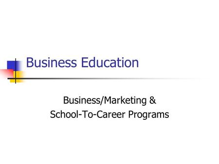 Business Education Business/Marketing & School-To-Career Programs.