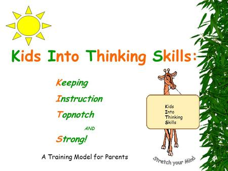 Kids Into Thinking Skills: Keeping Instruction Topnotch AND Strong! A Training Model for Parents Kids Into Thinking Skills.