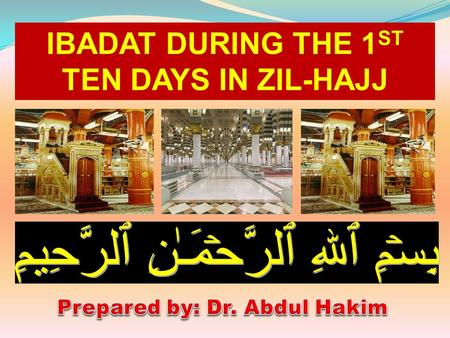 "IBADAT DURING THE 1 ST TEN DAYS IN ZIL-HAJJ. ""Allah, the angels, the inhabitants of heaven and earth, even the ant in its hole and even the fish in the."