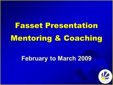 Fasset Presentation Mentoring & Coaching February to March 2009.