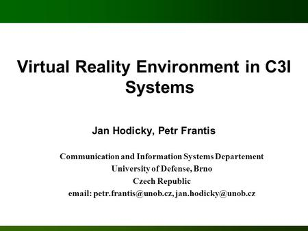 Virtual Reality Environment in C3I Systems Jan Hodicky, Petr Frantis Communication and Information Systems Departement University of Defense, Brno Czech.