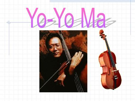 Famous musician YY o-Yo Ma is one of the world's most sought-after cellists. He has performed all over the world, both as a soloist and as a symphony.