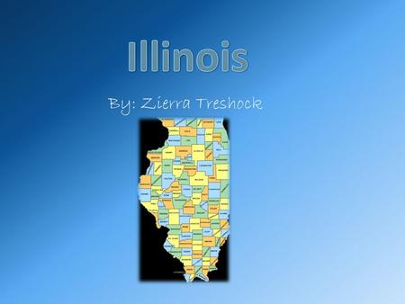 By: Zierra Treshock. Date It Became a State Illinois became the 21 st State of the United States of America on December 3, 1818.