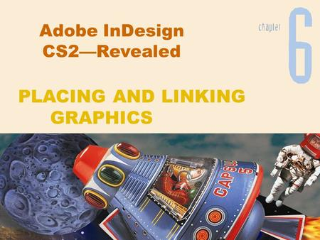 Adobe InDesign CS2—Revealed PLACING AND LINKING GRAPHICS.