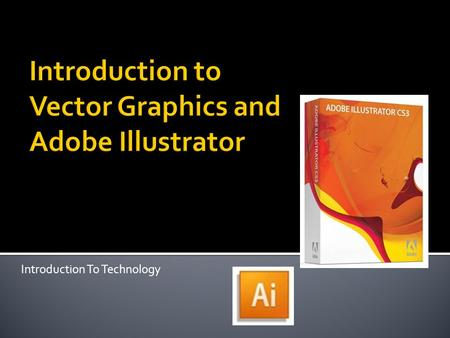 Introduction To Technology.  In computer graphics, there are two type of graphics:  Raster  Vector.