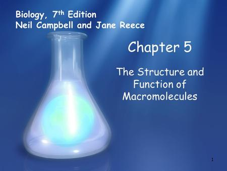 1 Chapter 5 The Structure and Function of Macromolecules Biology, 7 th Edition Neil Campbell and Jane Reece.