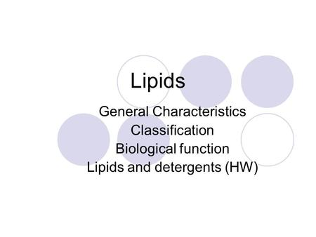 Lipids General Characteristics Classification Biological function Lipids and detergents (HW)