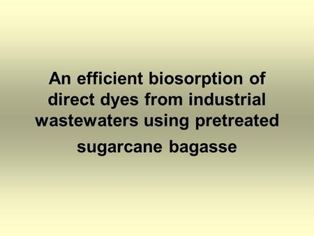 An efficient biosorption of direct dyes from industrial wastewaters using pretreated sugarcane bagasse.