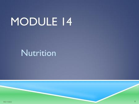 MODULE 14 Nutrition REVISED 1. OBJECTIVES  At the end of the module, the nurse aide will be able to: 1. Understand the My Plate guide to healthy eating.